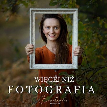 WIĘCEJ NIŻ FOTOGRAFIA, podcast BASIOLANDIA PHOTOGRAPHY
