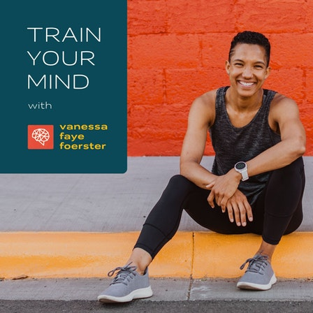 Train Your Mind with Vanessa Faye Foerster