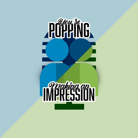 Making An Impression / You're Popping