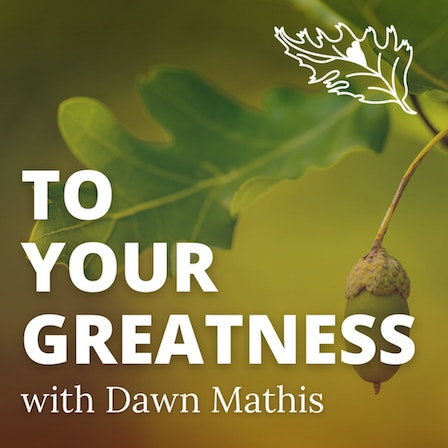 To Your Greatness with Dawn Mathis