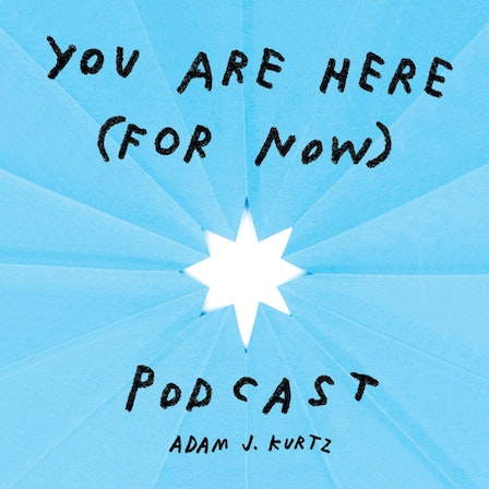 You Are Here (For Now) Podcast
