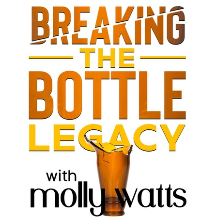 Breaking the Bottle Legacy-Change Your Relationship with Alcohol