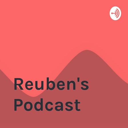 Reuben's Podcast