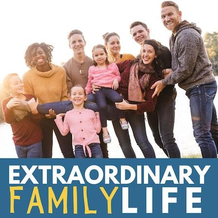 The EXTRAORDINARY Family Life Podcast