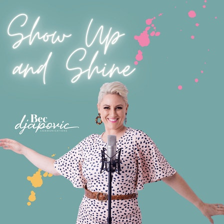 Show Up and Shine: A public speaking and messaging podcast with Bec Djapovic