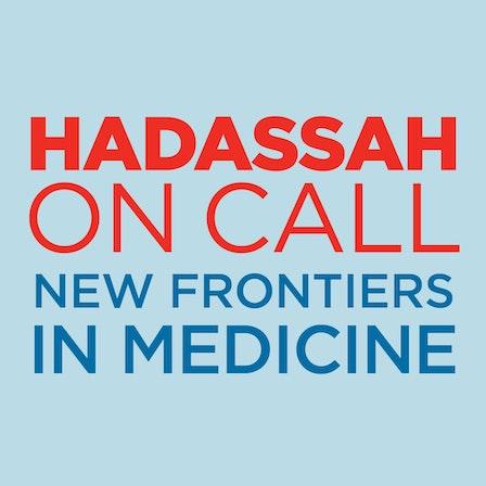 Hadassah On Call: New Frontiers in Medicine