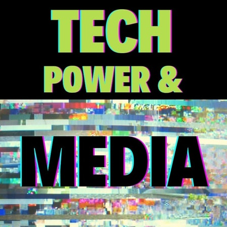 Tech, Power & Media
