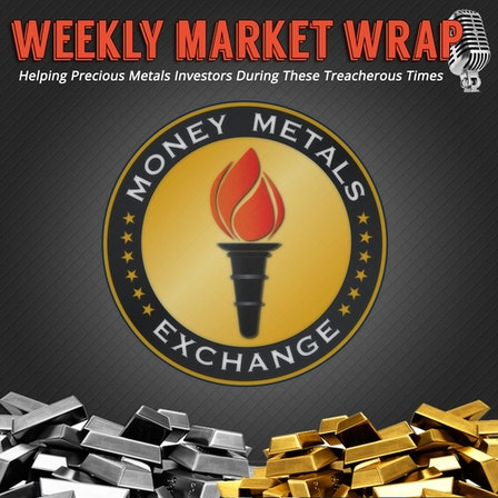 Money Metals' Weekly Market Wrap Podcast