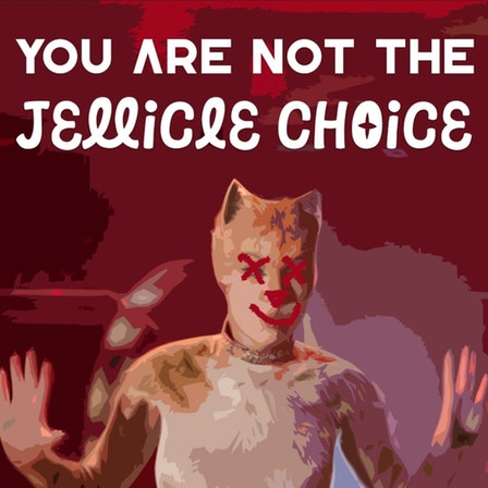 You Are Not the Jellicle Choice