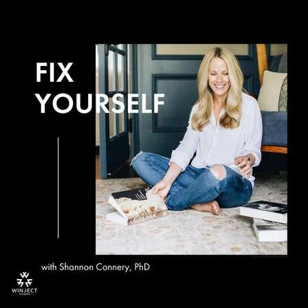 Fix Yourself, with Shannon Connery, PhD