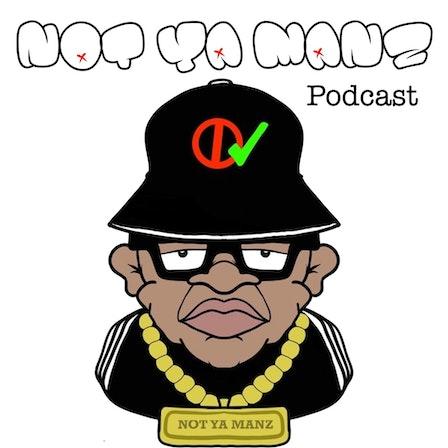 Not Ya Manz Podcast