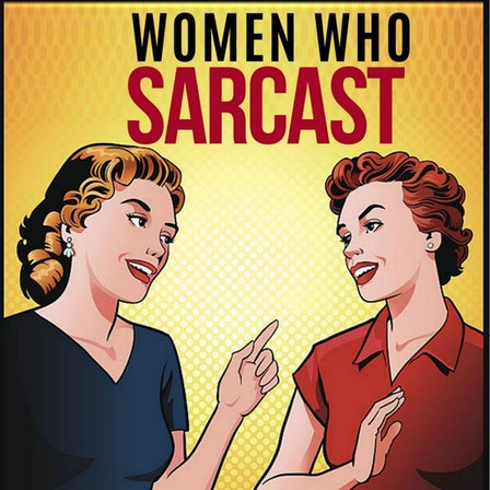 Women Who Sarcast