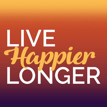 Live HAPPIER Longer Podcast
