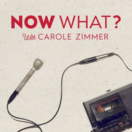 Now What? With Carole Zimmer