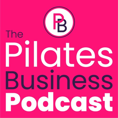 The Pilates Business Podcast