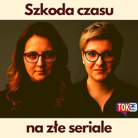 Szkoda czasu na złe seriale - Radio TOK FM