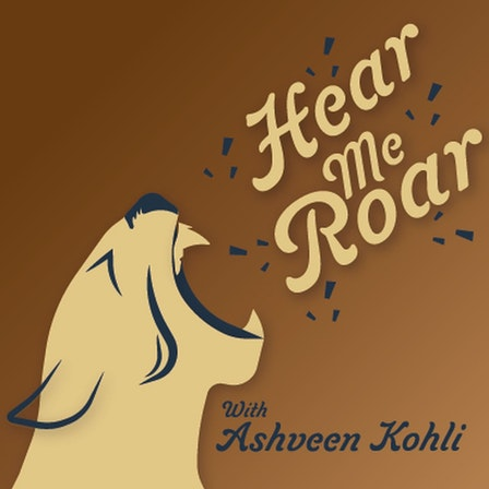 Hear Me Roar with Ashveen Kohli