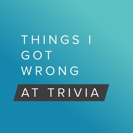 Things I Got Wrong at Trivia - A Pub Quiz Trivia Podcast Game Show with Friends