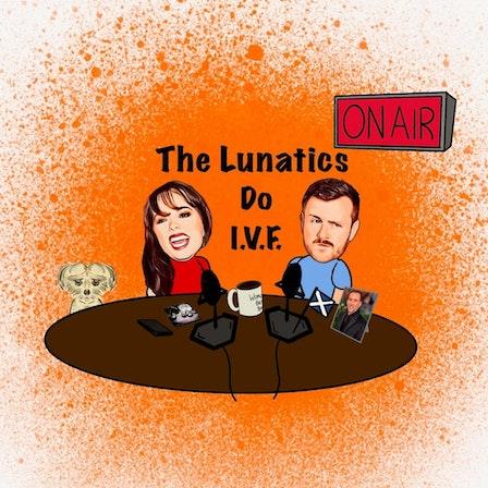 The Lunatics Do IVF